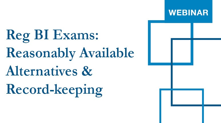 Reg BI Exams - Reasonably Available Alternatives and Recordkeeping